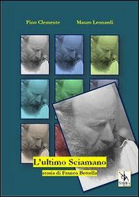 L' ultimo sciamano, storia di Franco Bettella