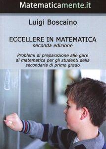 Eccellere matematica. Problemi di preparazione alle gare di matematica per gli studenti della scuola secondaria di primo grado