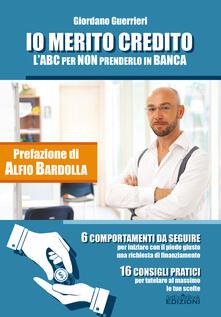 Io merito credito. LABC per non prenderlo in banca. 6 comportamenti da seguire. 16 consigli pratici.pdf