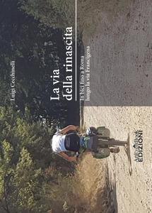 La via della rinascita. In bici fino a Roma lungo la via Francigena - Luigi Cecchinelli - copertina