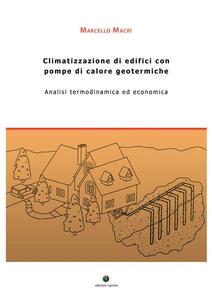 Climatizzazione di edifici con pompe di calore geotermiche. Analisi termodinamica ed economica