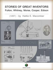 STORIES OF GREAT INVENTORS: Fulton, Whitney, Morse, Cooper, Edison