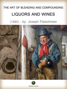 Theart of blending and compounding. Liquors and wines