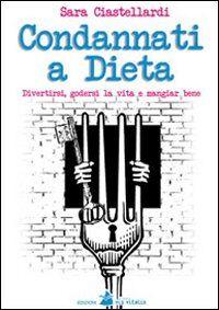 Condannati a dieta. Divertirsi, godersi la vita e mangiar bene
