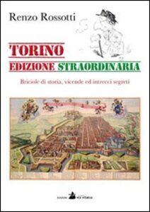 Torino edizione straordinaria. Briciole di storia, vicende ed intrecci segreti