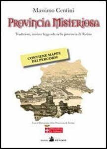 Provincia misteriosa. Tradizioni, storia e leggenda nella provincia di Torino
