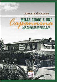 Mille cuori e una capanna. 80 anni di storia dei protagonisti della Versilia