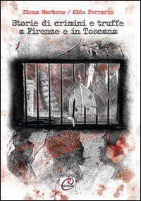 Storie di crimini e truffe a Firenze e in Toscana