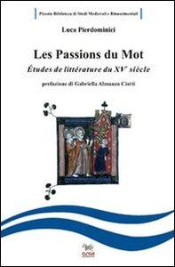 Les passions du mot. Etudes de littérature francaise du XV siècle. Ediz. italiana e francese