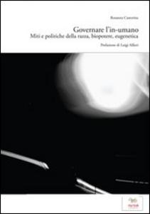 Libro Governare l'in-umano. Miti e politiche della razza, biopotere, eugenetica Rosanna Castorina