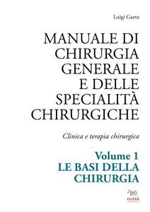 Libro Manuale di chirurgia generale e delle specialità chirurgiche. Clinica e terapia chirurgica. Vol. 1: Le basi della chirurgia. Luigi Gaeta