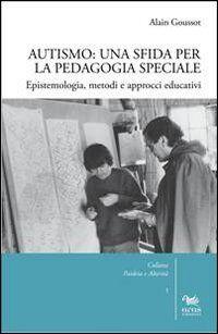 Autismo. Una sfida per la pedagogia speciale. Epistemologia, metodi e approcci educativi