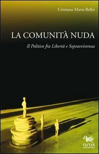 La comunità nuda. Il politico fra libertà e sopravvivenza