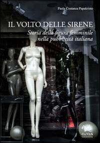 Il volto delle sirene. Storia della figura femminile nella pubblicità italiana