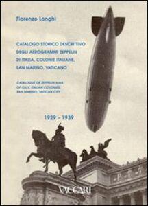 Catalogo storico descrittivo degli aerogrammi Zeppelin di Italia, colonie italiane, San Marino, Vaticano. 1929-1939. Ediz. italiana e inglese