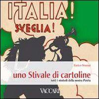 Italia! Sveglia! Uno stivale di cartoline. Tutti i simboli della nostra patria