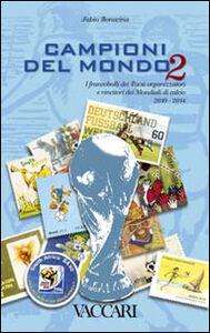 Campioni del mondo. I francobolli dei paesi organizzatori e vincitori dei Mondiali di calcio 2010-2014. Vol. 2