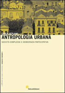 Antropologia urbana. Società complesse e democrazia partecipativa