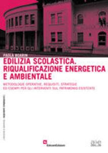 Edilizia scolastica. Riqualificazione energetica ambientale. Metodologie operative, requisiti, strategie... Con CD-ROM
