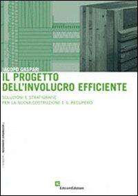 Il progetto dell'involucro efficiente. Soluzioni e stratigrafie per la nuova costruzione e il recupero