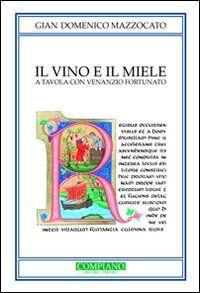 Il vino e il miele. A tavola con Venezio Fortunato. Biografia non autorizzata di un grande trevigiano