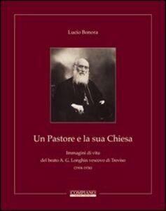 Un pastore e la sua Chiesa. Immagini di vita del beato A. G. Longhin vescovo di Treviso