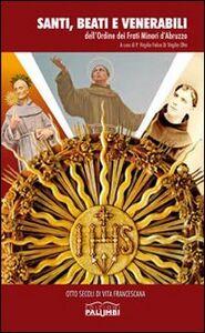 Santi, beati e venerabili dell'Ordine dei frati minori d'Abruzzo