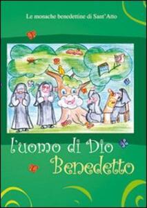 L' uomo di Dio, Benedetto. Una monaca racconta la sua vita