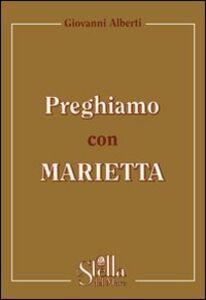 Preghiamo con Marietta. Un itinerario di preghiera secondo la spiritualità gorettiana