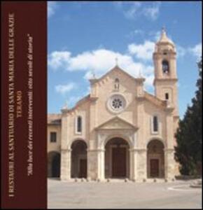 I restauri al santuario di Santa Maria delle Grazie Teramo. «Alla luce dei recenti interventi. Otto secoli di storia»