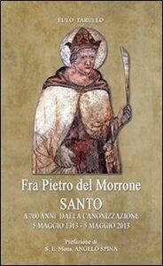 Fra Pietro del Morrone Santo. A 700 anni dalla canonizzazione