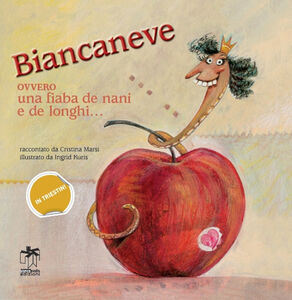 Biancaneve ovvero una fiaba de nani e de longhi... Ediz. multilingue