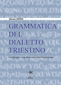 Grammatica del dialetto triestino confrontata con la grammatica della lingua italiana