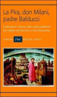 La La Pira, don Milani, padre Balducci. Il laboratorio Firenze nelle scelte pubbliche dei cattolici dal fascismo a fine Novecento - - wuz.it