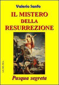 Il mistero della risurrezione. Pasqua segreta