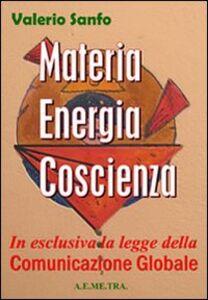 Materia, energia, coscienza. In esclusiva, la legge della comunicazione globale