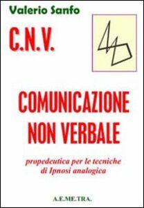 C.N.V. Comunicazione non verbale. Propedeutica per le tecniche di ipnosi analogica