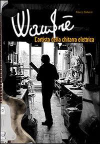 Wandrè. L'artista della chitarra elettrica