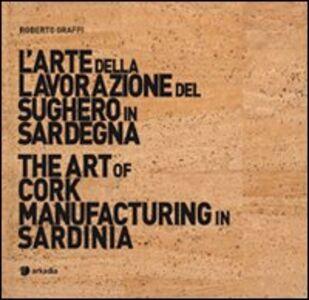 L' arte della lavorazione del sughero in Sardegna-The art of cork manufacturing in Sardinia. Con DVD