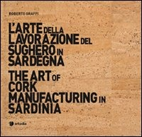 L' L' arte della lavorazione del sughero in Sardegna-The art of cork manufacturing in Sardinia. Ediz. bilingue. Con DVD - Graffi Roberto - wuz.it