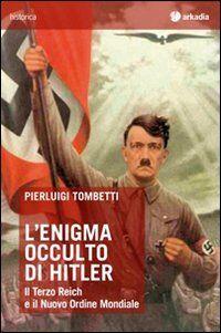 L' enigma occulto di Hitler. Il Terzo Reich e il Nuovo Ordine Mondiale