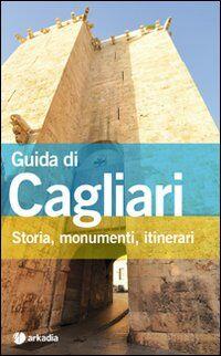 Guida di Cagliari. Storia, monumenti, itinerari