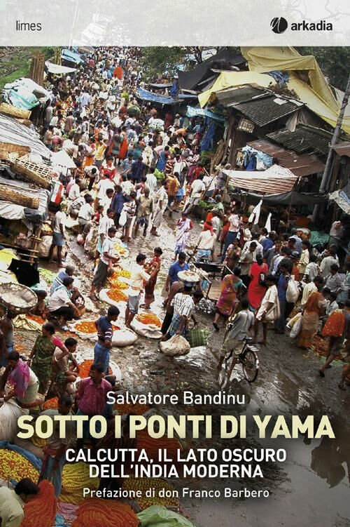 Sotti i ponti di Yama. Calcutta, il lato oscuro dell'India moderna