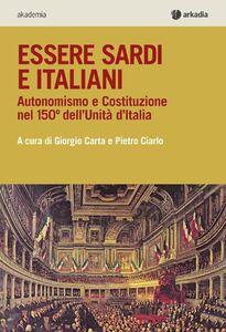 Essere sardi. Autonomismo e costituzione nel 150° dell'unità d'Italia