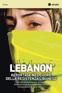 Foto Cover di Lebanon. Reportage nel cuore della resistenza libanese, Libro di  edito da Arkadia