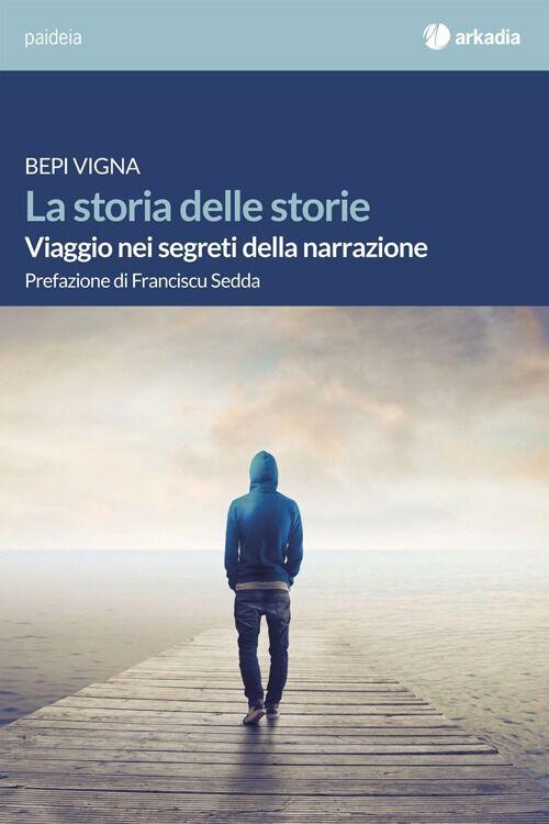 La storia delle storie. Viaggio nei segreti della narrazione