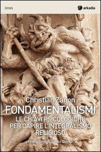 Fondamentalismi. Le chiavi psicologiche per capire l'integralismo religioso