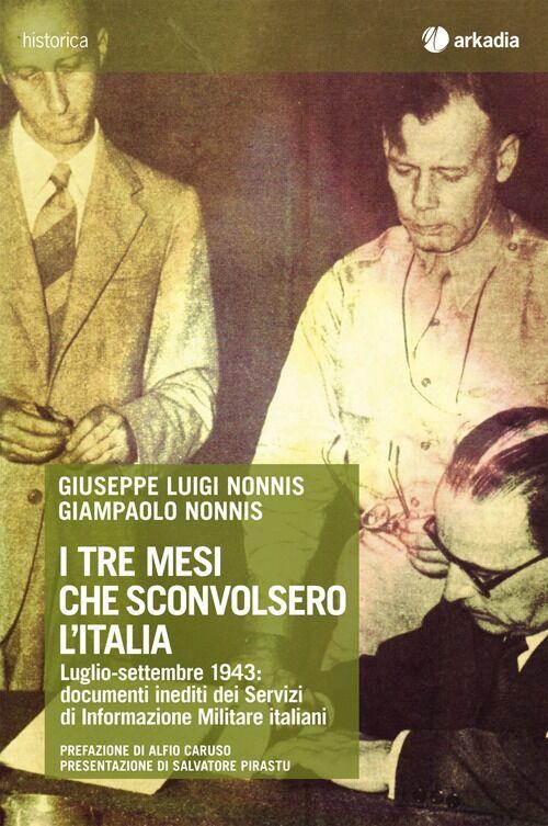 I tre mesi che sconvolsero l'Italia. Luglio-settembre 1943: documenti inediti dei Servizi di Informazione Militare italiani