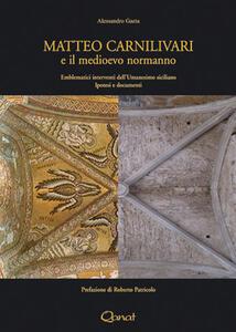 Matteo Carnilivari e il medioevo normanno. Emblematici interventi dell'Umanesimo siciliano. Ipotesi e documenti