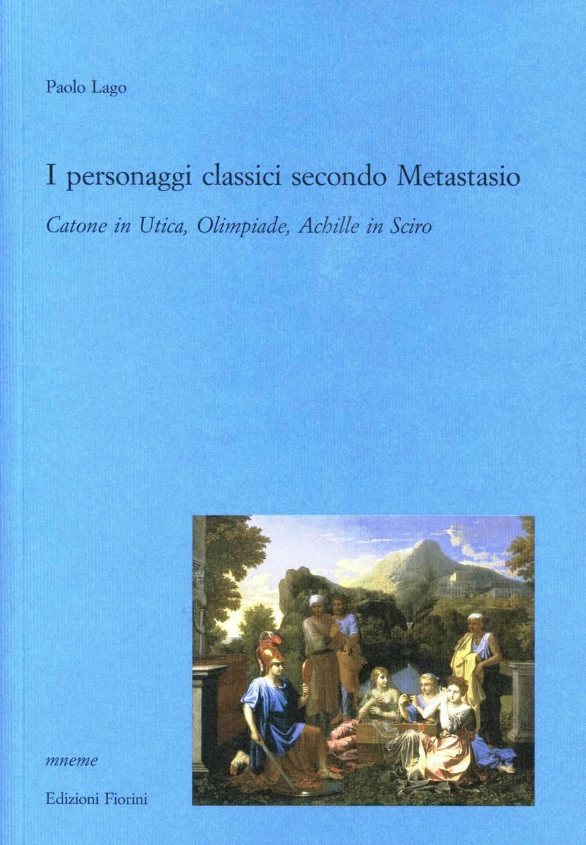 I personaggi classici secondo Metastasio. Catone in Utica, Olimpiade, Achille in Sciro